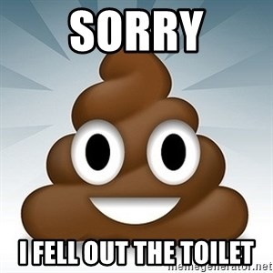 Facebook :poop: emoticon - SORRY I fell out the toilet