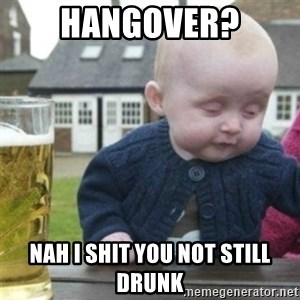 Bad Drunk Baby - Hangover? Nah i shit you not still drunk