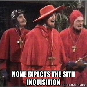 spanish inquisition -  None expects the Sith inquisition
