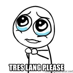 Please guy -  Tres lang please
