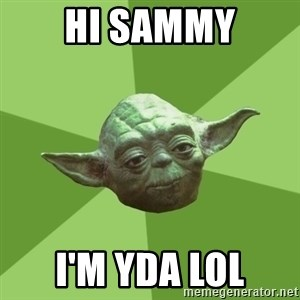 Advice Yoda Gives - Hi Sammy I'm yda LOL