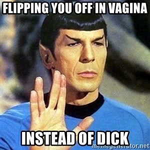 Spock - flipping you off in vagina instead of dick
