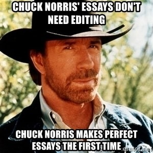 Chuck Norris Pwns - chuck norris' essays don't need editing chuck norris makes perfect essays the first time