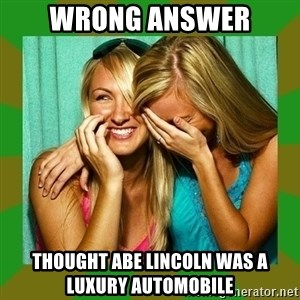 Laughing Girls  - wrong answer thought abe lincoln was a luxury automobile