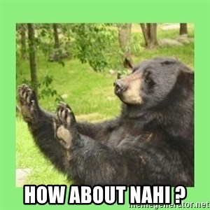 how about no bear 2 -  How about Nahi ?