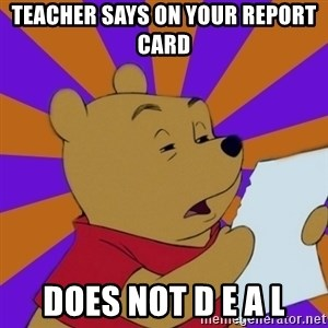 Skeptical Pooh - Teacher says on your report card Does not D E A L