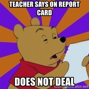 Skeptical Pooh - Teacher says on report card Does not deal