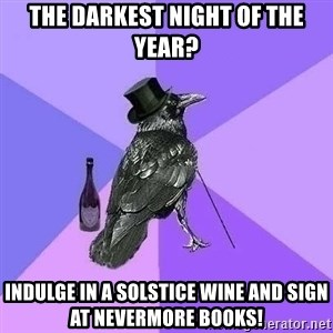 Rich Raven - The darkest night of the year? Indulge in a solstice wine and sign at Nevermore Books!