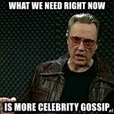 More Cowbell - what we need right now is more celebrity gossip
