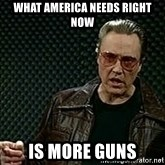 More Cowbell - what america needs right now is more guns