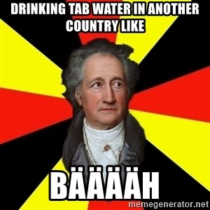 Germany pls - Drinking tab water in another country like Bääääh