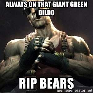 Duke Nukem Forever - always on that giant green dildo RIP bears