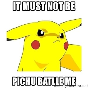 Pikachu - it must not be pichu batlle me