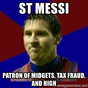 Lionel Messi - St Messi patron of midgets, tax fraud, and high