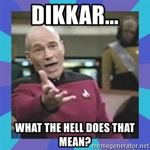 what  the fuck is this shit? - DIKKAR... WHAT THE HELL DOES THAT MEAN?
