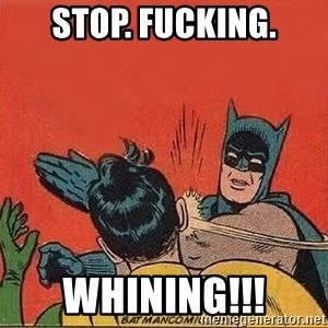 batman slap robin - STOP. FUCKING. WHINING!!!