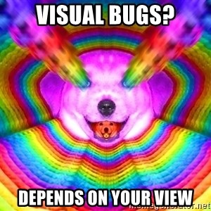 Final Advice Dog - Visual Bugs? depends on your view