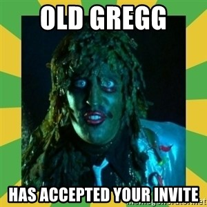 Old Greg - Old Gregg  has accepted your invite