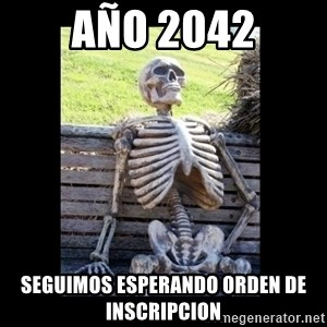 Still Waiting - año 2042 Seguimos esperando orden de inscripcion