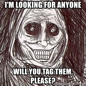 Shadowlurker - I'm looking for anyone Will you tag them, please?
