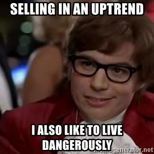 Austin Powers Danger - Selling in an uptrend i also like to live dangerously