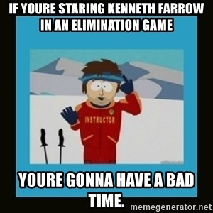 South Park Ski Instructor - If youre staring Kenneth Farrow in an elimination game Youre gonna have a bad time.