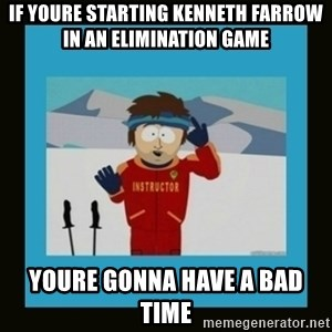 South Park Ski Instructor - If youre starting Kenneth Farrow in an elimination game youre gonna have a bad time