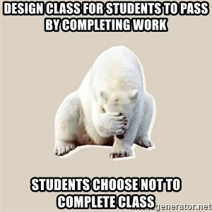 Bad RPer Polar Bear - Design Class for students to pass by completing work students choose not to complete class