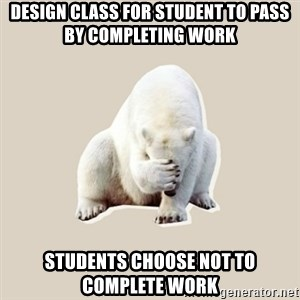 Bad RPer Polar Bear - Design class for student to pass by completing work students choose not to complete work