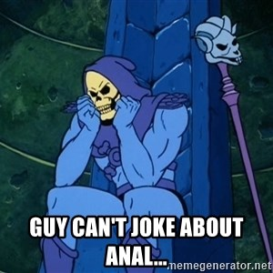 Skeletor sitting -  Guy Can't Joke About Anal...