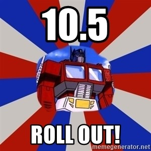 Optimus Prime - 10.5 roll out!