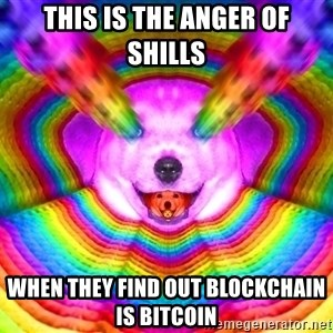 Final Advice Dog - This is the anger of shills When they find out blockchain is bitcoin
