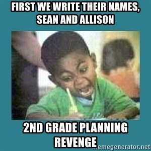 I love coloring kid - first we write their names, Sean and Allison 2nd grade planning revenge