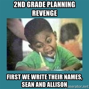 I love coloring kid - 2nd grade planning revenge first we write their names, Sean and Allison
