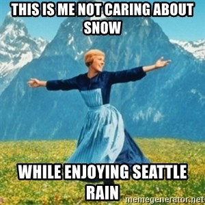 Sound Of Music Lady - THIS IS ME NOT CARING ABOUT SNOW WHILE ENJOYING SEATTLE RAIN