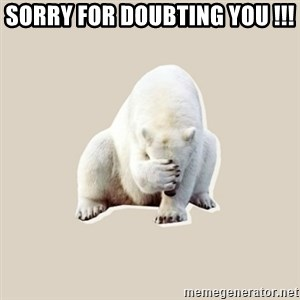 Bad RPer Polar Bear - Sorry for doubting you !!!