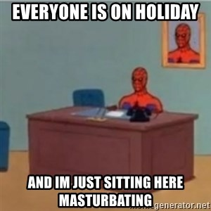 60s spiderman behind desk - Everyone is on holiday and im just sitting here masturbating