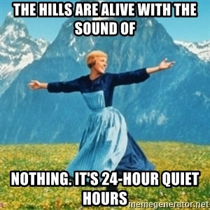 Sound Of Music Lady - The hills are alive with the sound of Nothing. It's 24-hour Quiet Hours