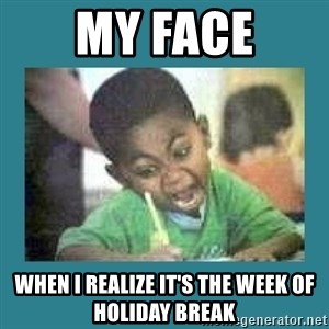 I love coloring kid - My face when I realize it's the week of Holiday break