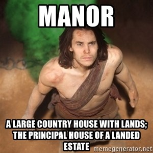 John Farter - manor a large country house with lands; the principal house of a landed estate