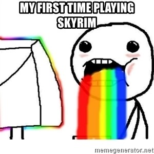 Puking Rainbows - My first time playing Skyrim