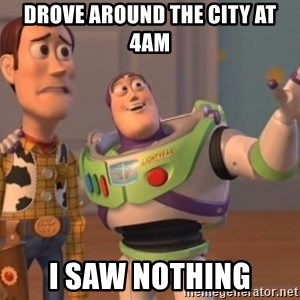 ToyStorys - Drove around the city at 4AM I SAW NOTHING