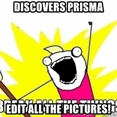 Break All The Things - Discovers Prisma Edit all the pictures!