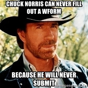 Chuck Norris Pwns - CHUCK NORRIS CAN NEVER FILL OUT A wFORM BECAUSE HE WILL NEVER SUBMIT