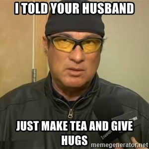 Steven Seagal Mma - I told your husband Just make tea and give hugs