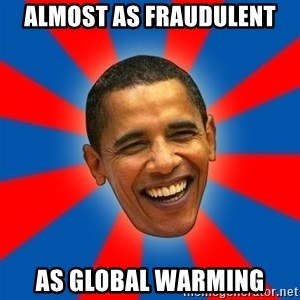 Obama - almost as fraudulent as global warming