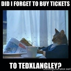 1% cat - Did I forget to buy tickets To tedxlangley?