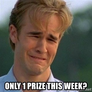 Crying Dawson -  Only 1 prize this week?