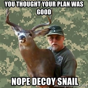 Chuck Testa Nope - You thought your plan was good  nope decoy snail