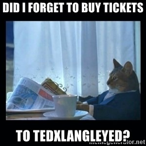 1% cat - Did I forget to buy tickets to tedxlangleyed?